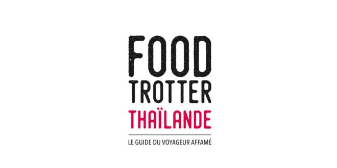 La Thaïlande culinairement parlant ! Food Trotter Thaïlande